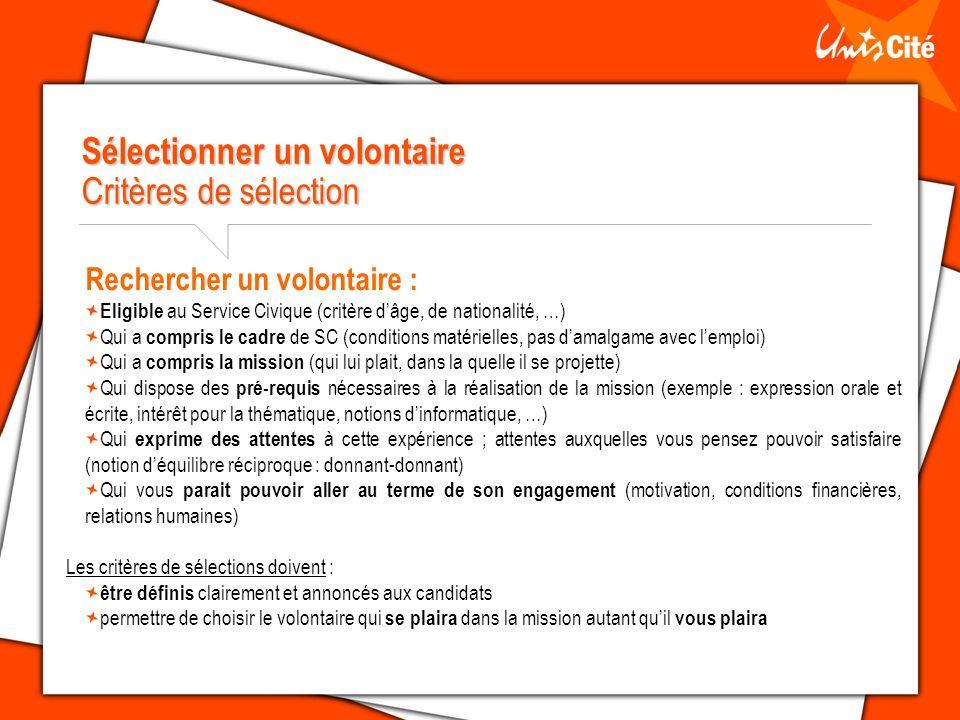 Sélectionner un volontaire Critères de sélection Rechercher un volontaire : Eligible au Service Civique (critère dâge, de nationalité, …) Qui a compri