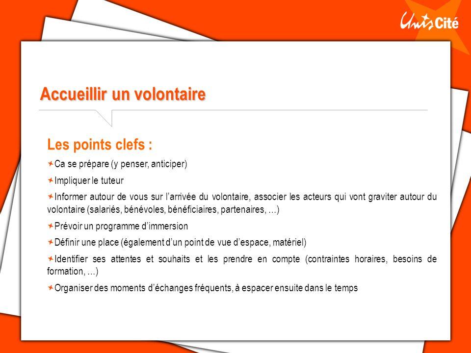 Accueillir un volontaire Les points clefs : Ca se prépare (y penser, anticiper) Impliquer le tuteur Informer autour de vous sur larrivée du volontaire