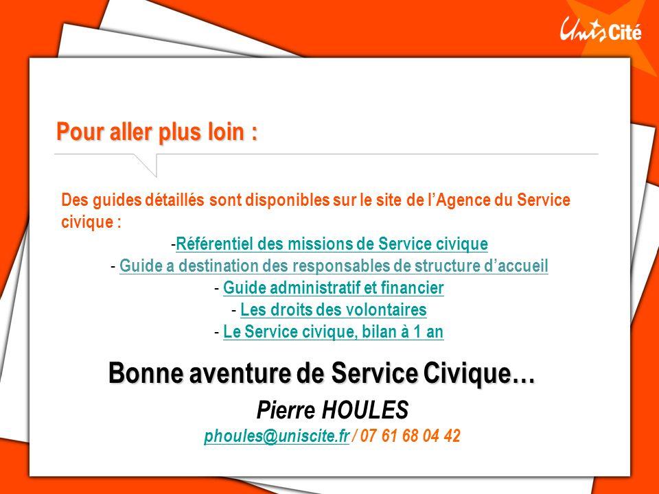 Pierre HOULES phoules@uniscite.frphoules@uniscite.fr / 07 61 68 04 42 Pour aller plus loin : Bonne aventure de Service Civique… Des guides détaillés s