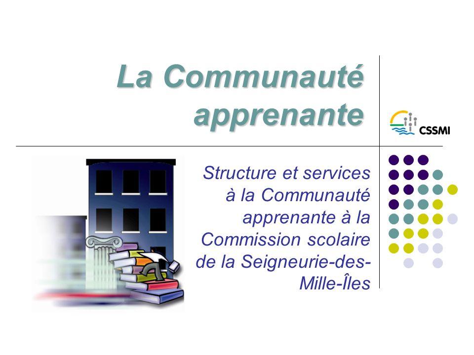 La Communauté apprenante Structure et services à la Communauté apprenante à la Commission scolaire de la Seigneurie-des- Mille-Îles