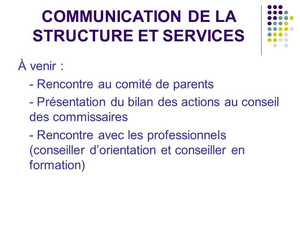 COMMUNICATION DE LA STRUCTURE ET SERVICES À venir : - Rencontre au comité de parents - Présentation du bilan des actions au conseil des commissaires -