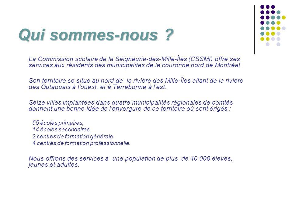 Qui sommes-nous ? La Commission scolaire de la Seigneurie-des-Mille-Îles (CSSMI) offre ses services aux résidents des municipalités de la couronne nor