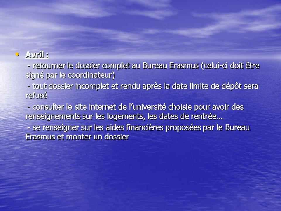 Avril : Avril : - retourner le dossier complet au Bureau Erasmus (celui-ci doit être signé par le coordinateur) - retourner le dossier complet au Bure