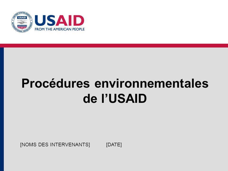 Procédures environnementales de lUSAID [DATE][NOMS DES INTERVENANTS]