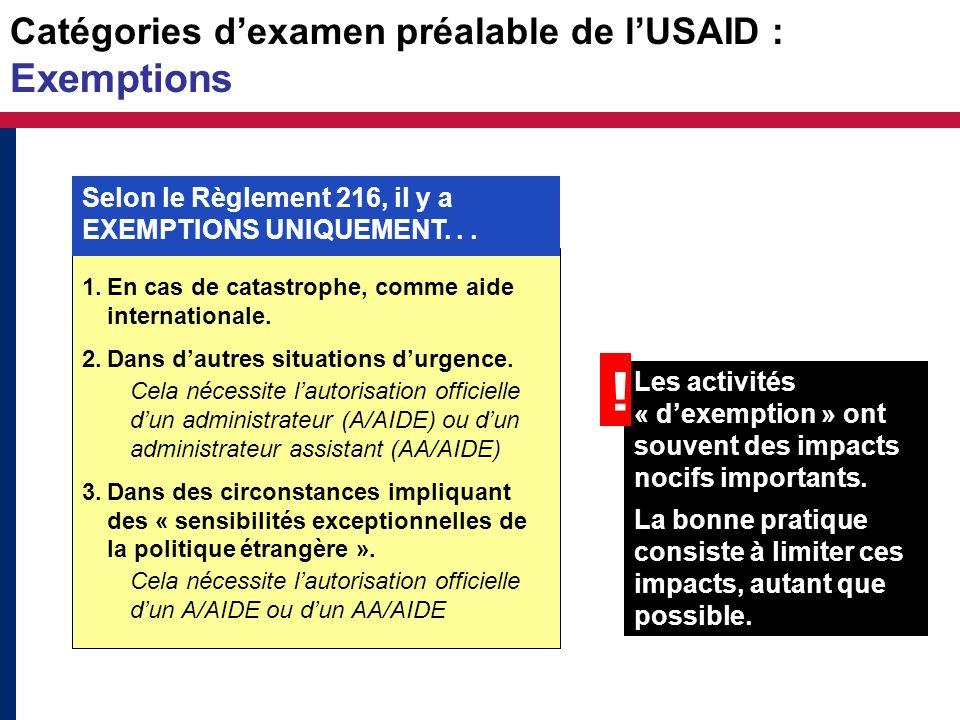 Catégories dexamen préalable de lUSAID : Exemptions Les activités « dexemption » ont souvent des impacts nocifs importants. La bonne pratique consiste
