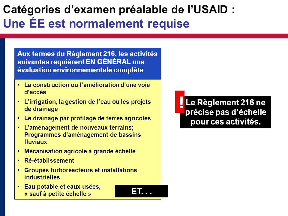 Catégories dexamen préalable de lUSAID : Une ÉE est normalement requise La construction ou lamélioration dune voie daccès Lirrigation, la gestion de l