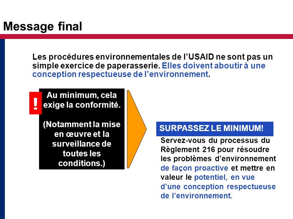 Message final Les procédures environnementales de lUSAID ne sont pas un simple exercice de paperasserie. Elles doivent aboutir à une conception respec