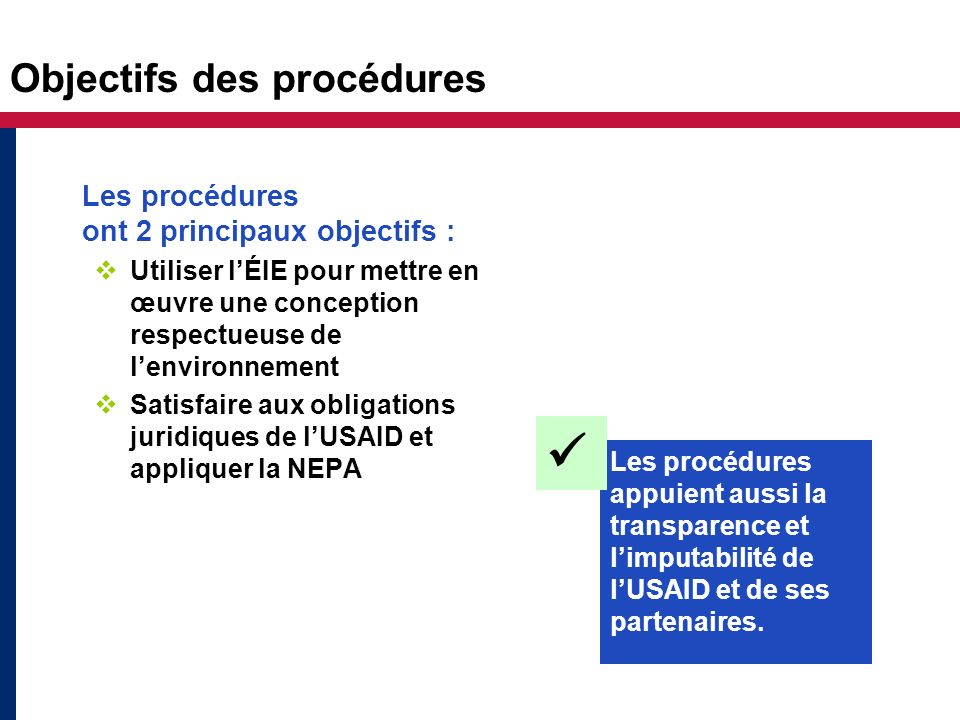 Objectifs des procédures Les procédures ont 2 principaux objectifs : Utiliser lÉIE pour mettre en œuvre une conception respectueuse de lenvironnement