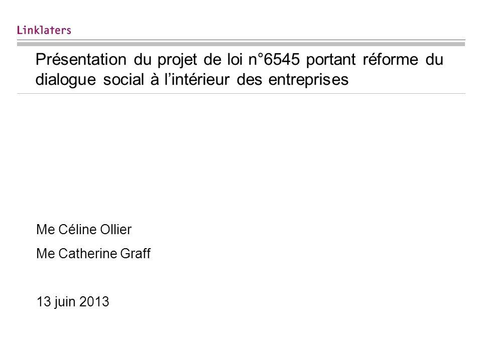Présentation du projet de loi n°6545 portant réforme du dialogue social à lintérieur des entreprises Me Céline Ollier Me Catherine Graff 13 juin 2013