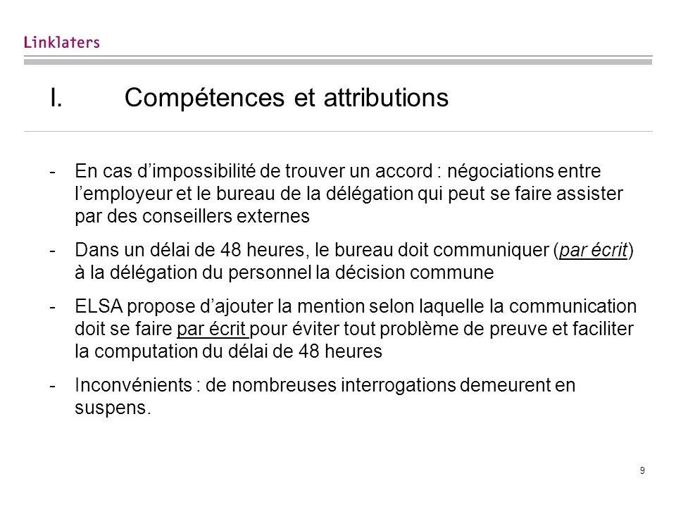 9 I. Compétences et attributions -En cas dimpossibilité de trouver un accord : négociations entre lemployeur et le bureau de la délégation qui peut se
