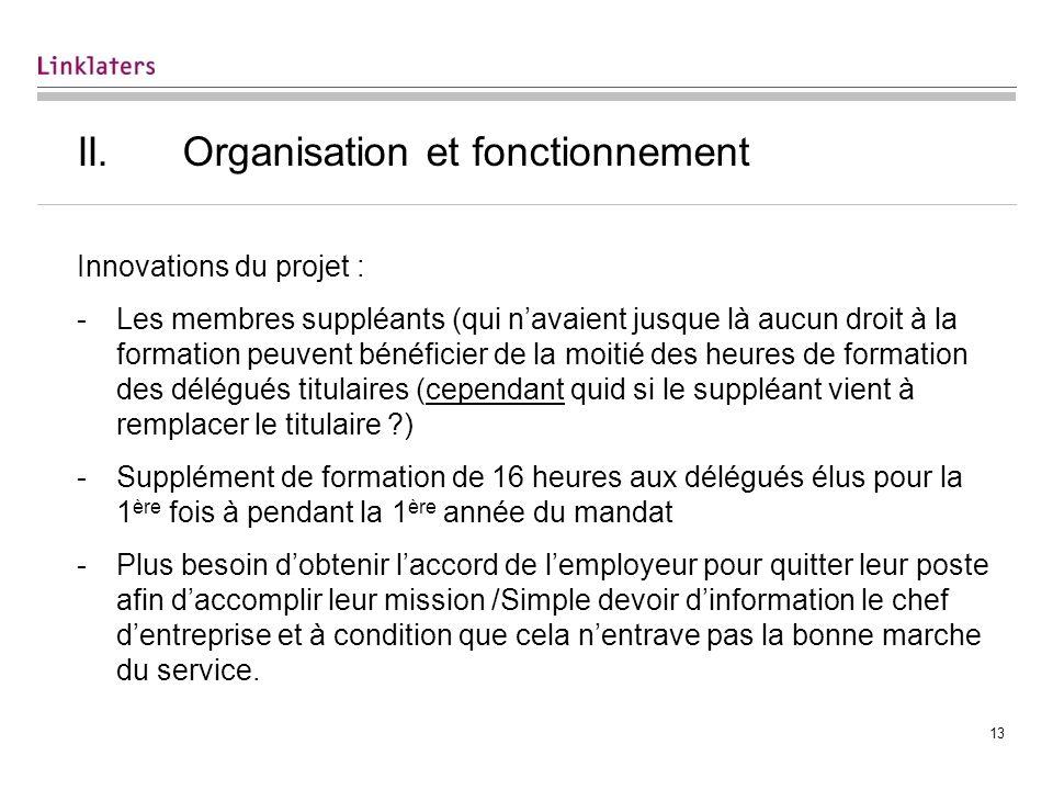 13 II.Organisation et fonctionnement Innovations du projet : -Les membres suppléants (qui navaient jusque là aucun droit à la formation peuvent bénéfi