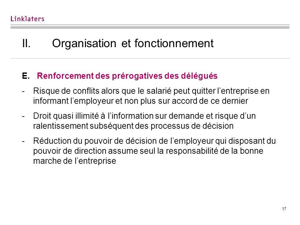 17 II.Organisation et fonctionnement E.Renforcement des prérogatives des délégués -Risque de conflits alors que le salarié peut quitter lentreprise en
