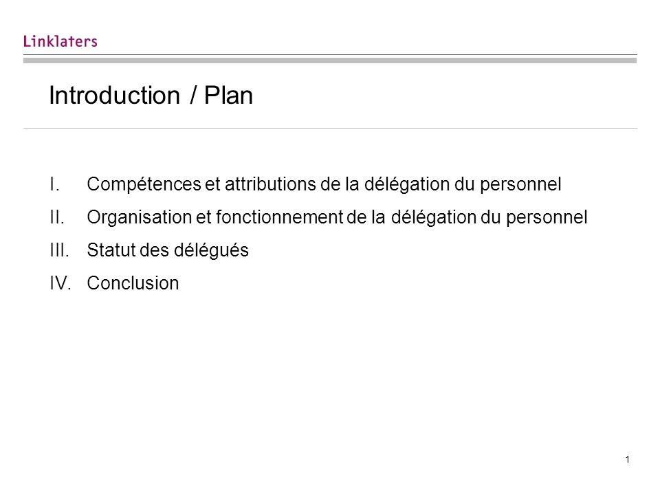 1 Introduction / Plan I.Compétences et attributions de la délégation du personnel II.Organisation et fonctionnement de la délégation du personnel III.Statut des délégués IV.Conclusion