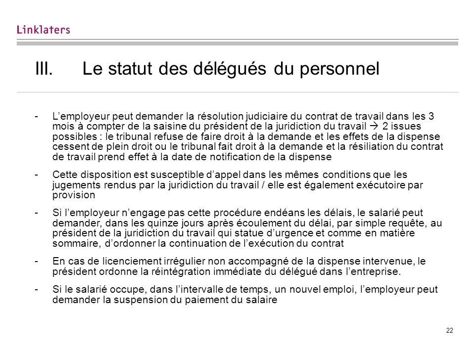 22 III.Le statut des délégués du personnel -Lemployeur peut demander la résolution judiciaire du contrat de travail dans les 3 mois à compter de la sa
