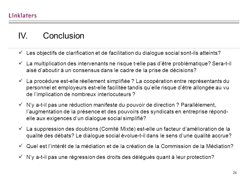 24 IV.Conclusion Les objectifs de clarification et de facilitation du dialogue social sont-ils atteints? La multiplication des intervenants ne risque