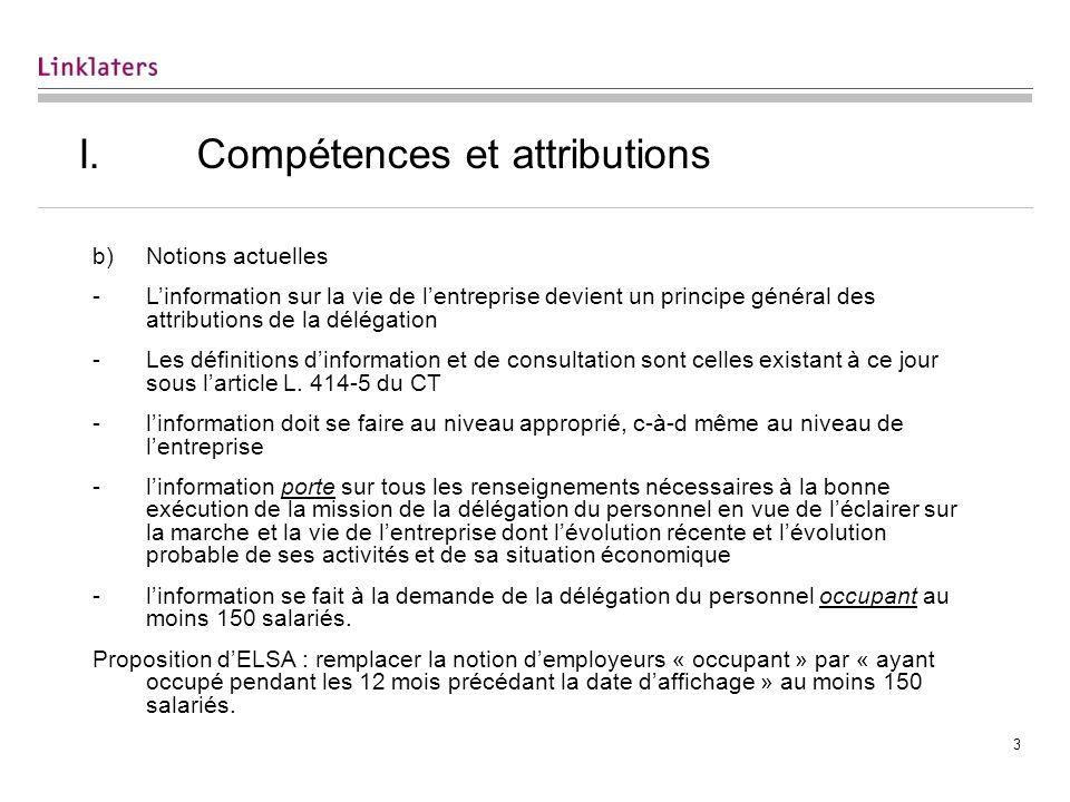 3 I. Compétences et attributions b)Notions actuelles -Linformation sur la vie de lentreprise devient un principe général des attributions de la déléga