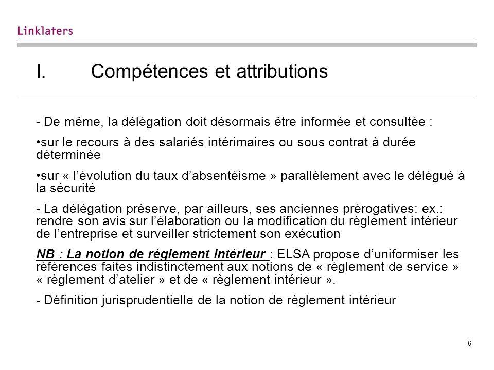 6 I. Compétences et attributions - De même, la délégation doit désormais être informée et consultée : sur le recours à des salariés intérimaires ou so
