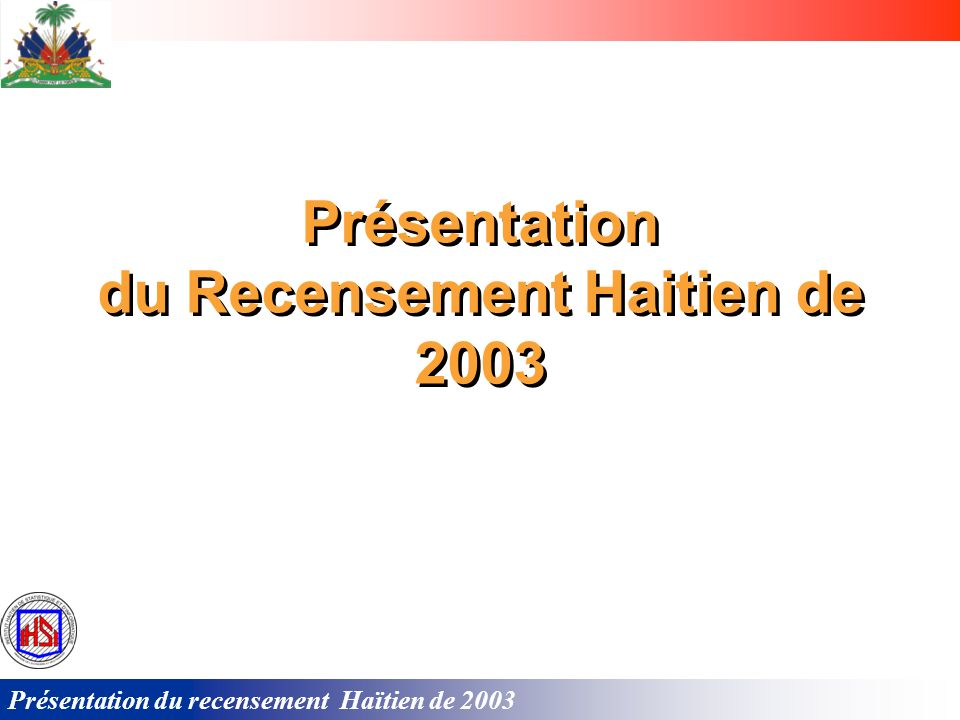 Présentation du recensement Haïtien de 2003 Ancienne méthode Nouvelle méthode GPS Global Position Satellite Ordinateur de poche ACTUALISATION CARTOGRAPHIQUE DU CROQUIS A LA MAIN AU SATELLITE