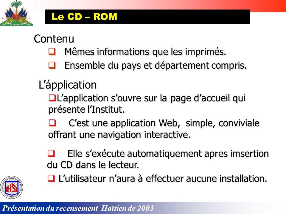 Présentation du recensement Haïtien de 2003 Supports et véhicules de diffusion Publications (imprimés); CD-ROM; Base de données; Site Internet; Séminaires et ateliers de diffusion; Matériel audio-visuel pour les institutions scolaires.