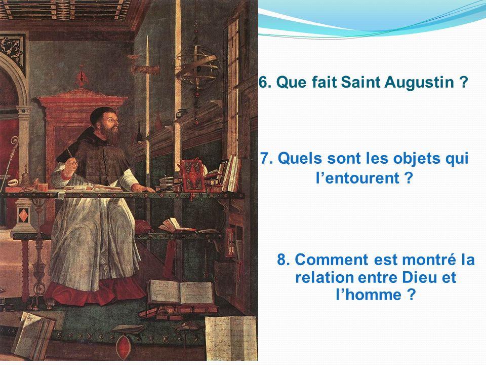 6. Que fait Saint Augustin ? 7. Quels sont les objets qui lentourent ? 8. Comment est montré la relation entre Dieu et lhomme ?