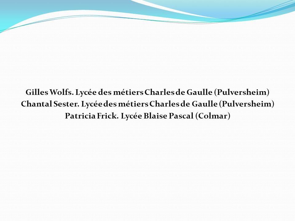 Gilles Wolfs. Lycée des métiers Charles de Gaulle (Pulversheim) Chantal Sester. Lycée des métiers Charles de Gaulle (Pulversheim) Patricia Frick. Lycé