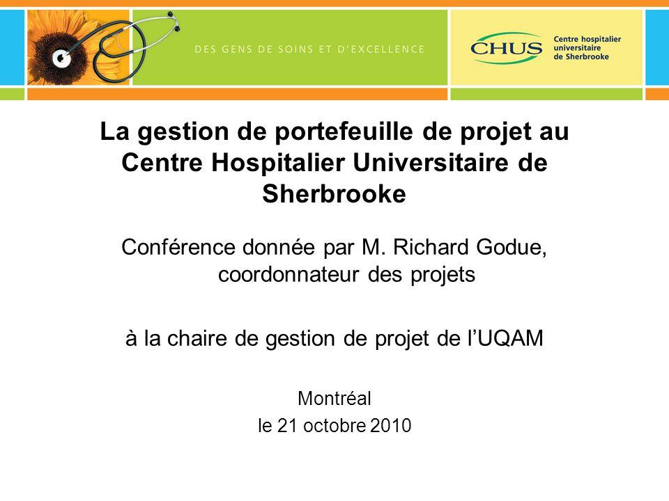 La gestion de portefeuille de projet au Centre Hospitalier Universitaire de Sherbrooke Conférence donnée par M. Richard Godue, coordonnateur des proje