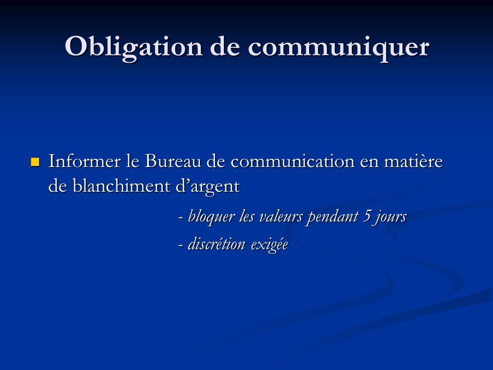 Obligation de communiquer Informer le Bureau de communication en matière de blanchiment dargent Informer le Bureau de communication en matière de blanchiment dargent - bloquer les valeurs pendant 5 jours - discrétion exigée