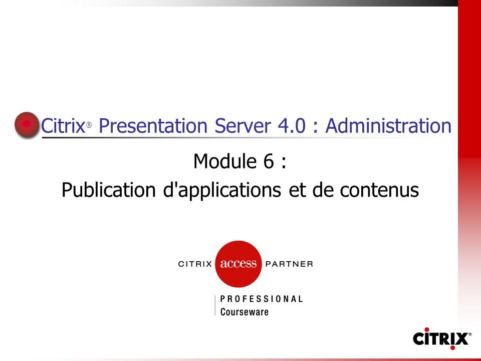 Formation Citrix CTX-1256BIF Présentation Ce module s articule autour des axes suivants : Publication d applications et de bureaux Gestion des ressources publiées Configuration de la Redirection de contenu