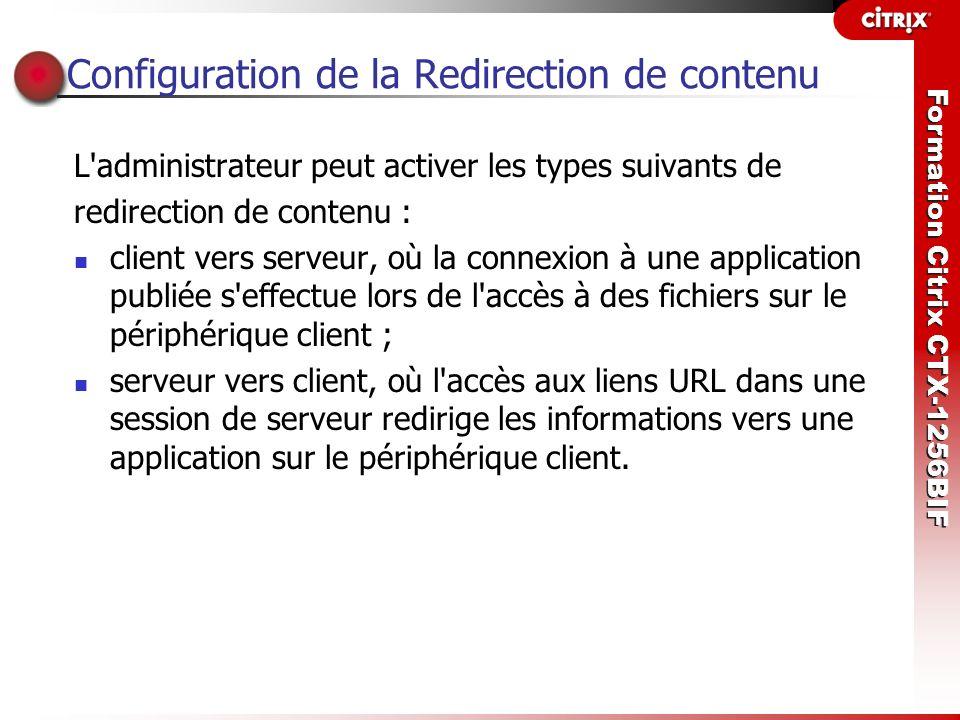 Formation Citrix CTX-1256BIF Configuration de la Redirection de contenu L'administrateur peut activer les types suivants de redirection de contenu : c