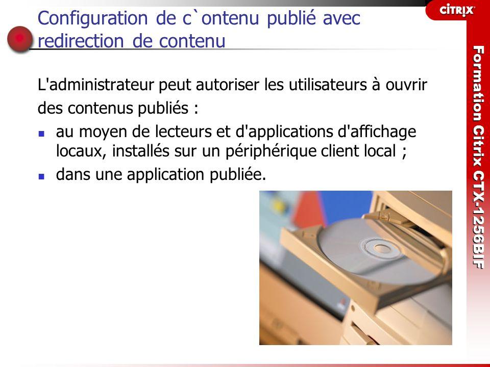 Formation Citrix CTX-1256BIF Configuration de c`ontenu publié avec redirection de contenu L'administrateur peut autoriser les utilisateurs à ouvrir de