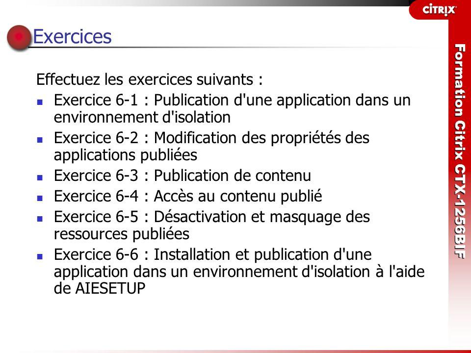 Formation Citrix CTX-1256BIF Exercices Effectuez les exercices suivants : Exercice 6-1 : Publication d'une application dans un environnement d'isolati