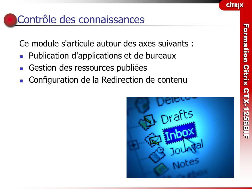 Formation Citrix CTX-1256BIF Contrôle des connaissances Ce module s'articule autour des axes suivants : Publication d'applications et de bureaux Gesti