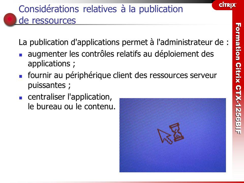 Formation Citrix CTX-1256BIF Exercices Effectuez les exercices suivants : Exercice 6-1 : Publication d une application dans un environnement d isolation Exercice 6-2 : Modification des propriétés des applications publiées Exercice 6-3 : Publication de contenu Exercice 6-4 : Accès au contenu publié Exercice 6-5 : Désactivation et masquage des ressources publiées Exercice 6-6 : Installation et publication d une application dans un environnement d isolation à l aide de AIESETUP