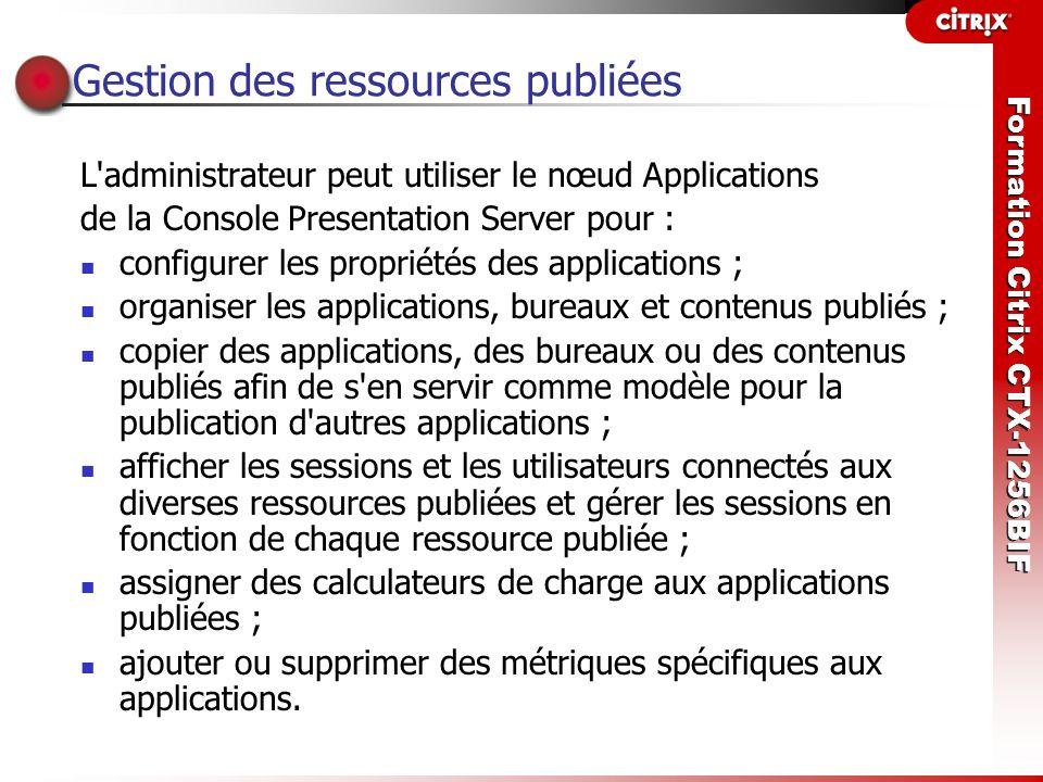 Formation Citrix CTX-1256BIF Gestion des ressources publiées L'administrateur peut utiliser le nœud Applications de la Console Presentation Server pou