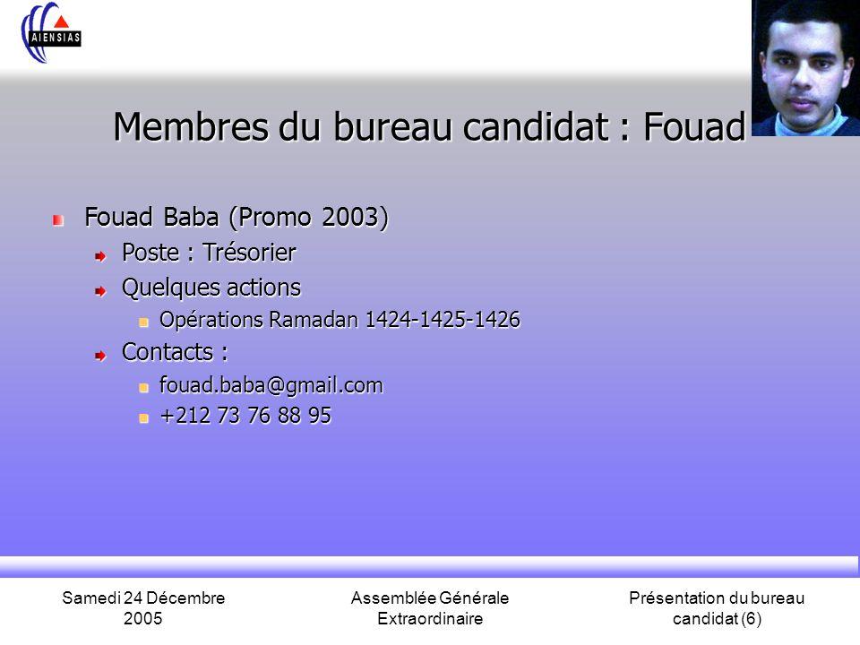 Samedi 24 Décembre 2005 Assemblée Générale Extraordinaire Présentation du bureau candidat (6) Membres du bureau candidat : Fouad Fouad Baba (Promo 200