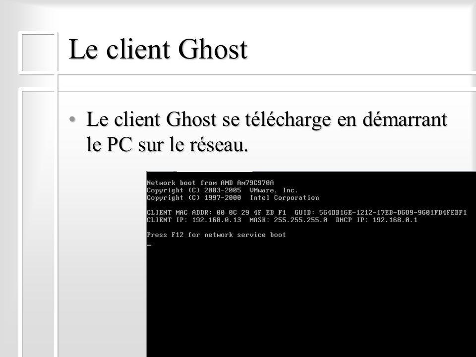 Le client Ghost Le client Ghost se télécharge en démarrant le PC sur le réseau.Le client Ghost se télécharge en démarrant le PC sur le réseau.