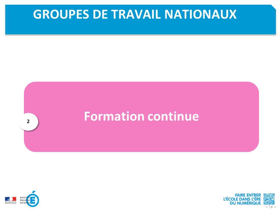 – 16 – GROUPES DE TRAVAIL NATIONAUX Formation continue 2 2