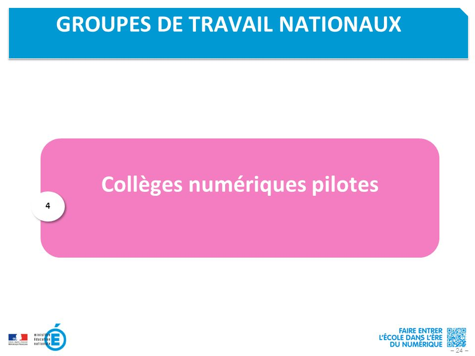 – 24 – GROUPES DE TRAVAIL NATIONAUX Collèges numériques pilotes 4 4