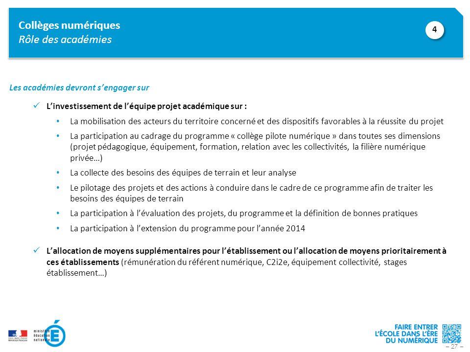 – 27 – Collèges numériques Rôle des académies Les académies devront sengager sur Linvestissement de léquipe projet académique sur : La mobilisation de