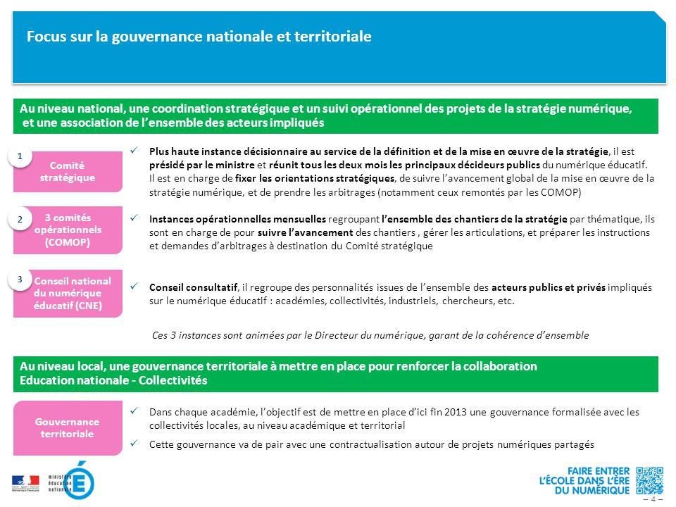 – 4 – Focus sur la gouvernance nationale et territoriale Comité stratégique Plus haute instance décisionnaire au service de la définition et de la mis