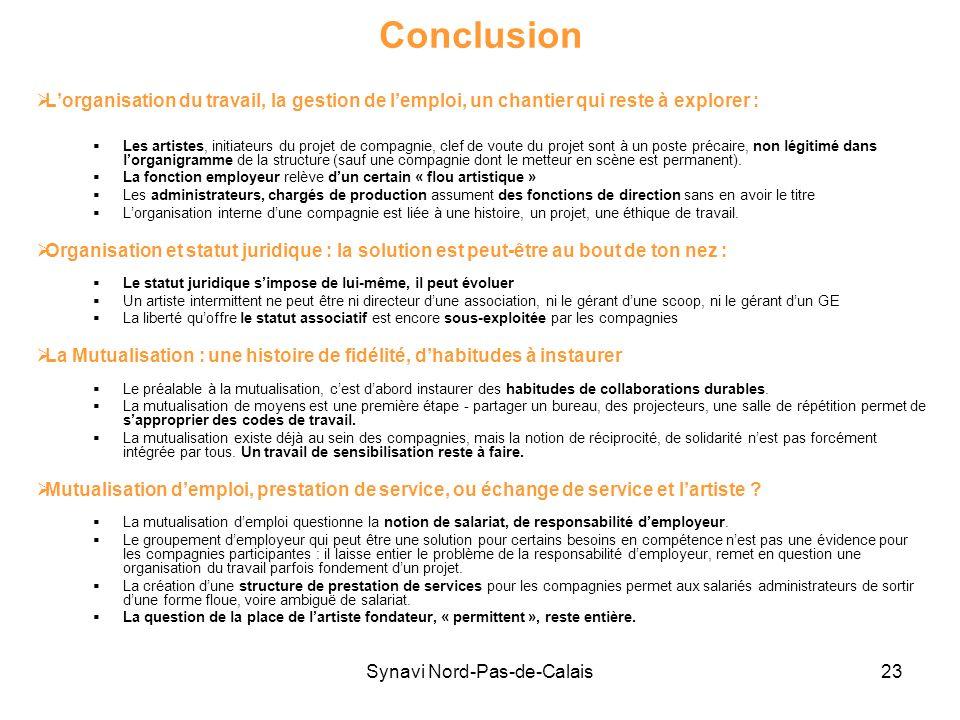 Synavi Nord-Pas-de-Calais23 Conclusion Lorganisation du travail, la gestion de lemploi, un chantier qui reste à explorer : Les artistes, initiateurs d
