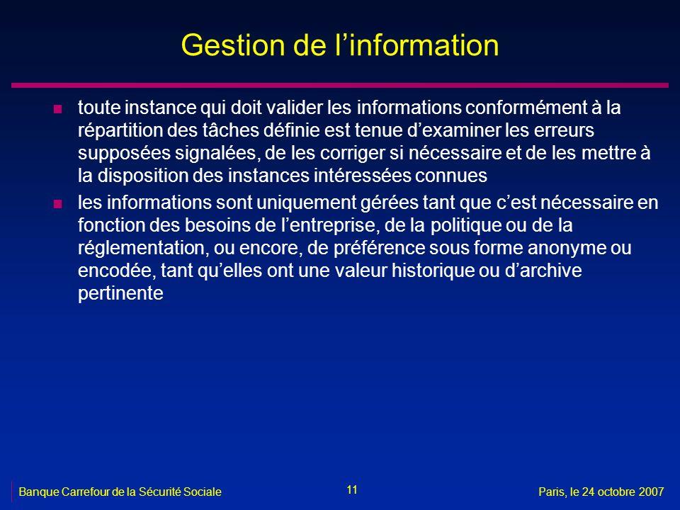 11 Banque Carrefour de la Sécurité SocialeParis, le 24 octobre 2007 Gestion de linformation n toute instance qui doit valider les informations conform