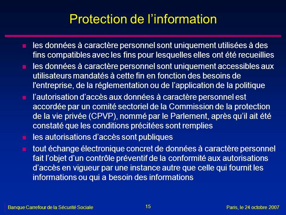 15 Banque Carrefour de la Sécurité SocialeParis, le 24 octobre 2007 Protection de linformation n les données à caractère personnel sont uniquement uti
