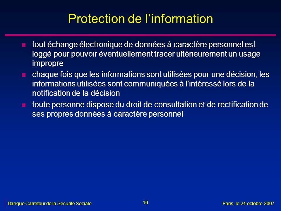 16 Banque Carrefour de la Sécurité SocialeParis, le 24 octobre 2007 Protection de linformation n tout échange électronique de données à caractère pers