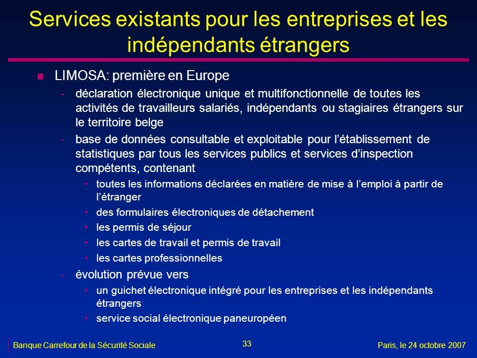 33 Banque Carrefour de la Sécurité SocialeParis, le 24 octobre 2007 Services existants pour les entreprises et les indépendants étrangers n LIMOSA: pr