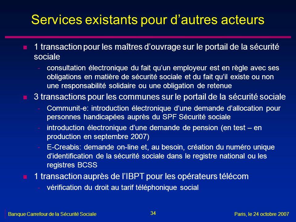 34 Banque Carrefour de la Sécurité SocialeParis, le 24 octobre 2007 Services existants pour dautres acteurs n 1 transaction pour les maîtres douvrage