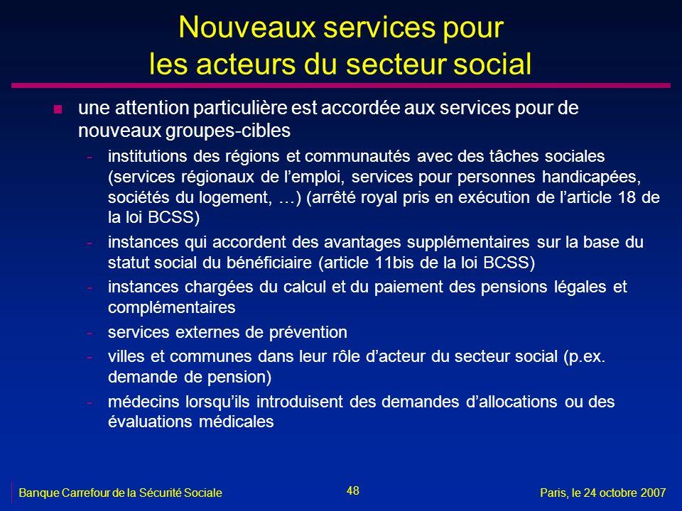 48 Banque Carrefour de la Sécurité SocialeParis, le 24 octobre 2007 Nouveaux services pour les acteurs du secteur social n une attention particulière