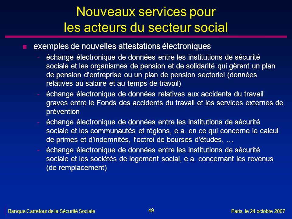 49 Banque Carrefour de la Sécurité SocialeParis, le 24 octobre 2007 Nouveaux services pour les acteurs du secteur social n exemples de nouvelles attes