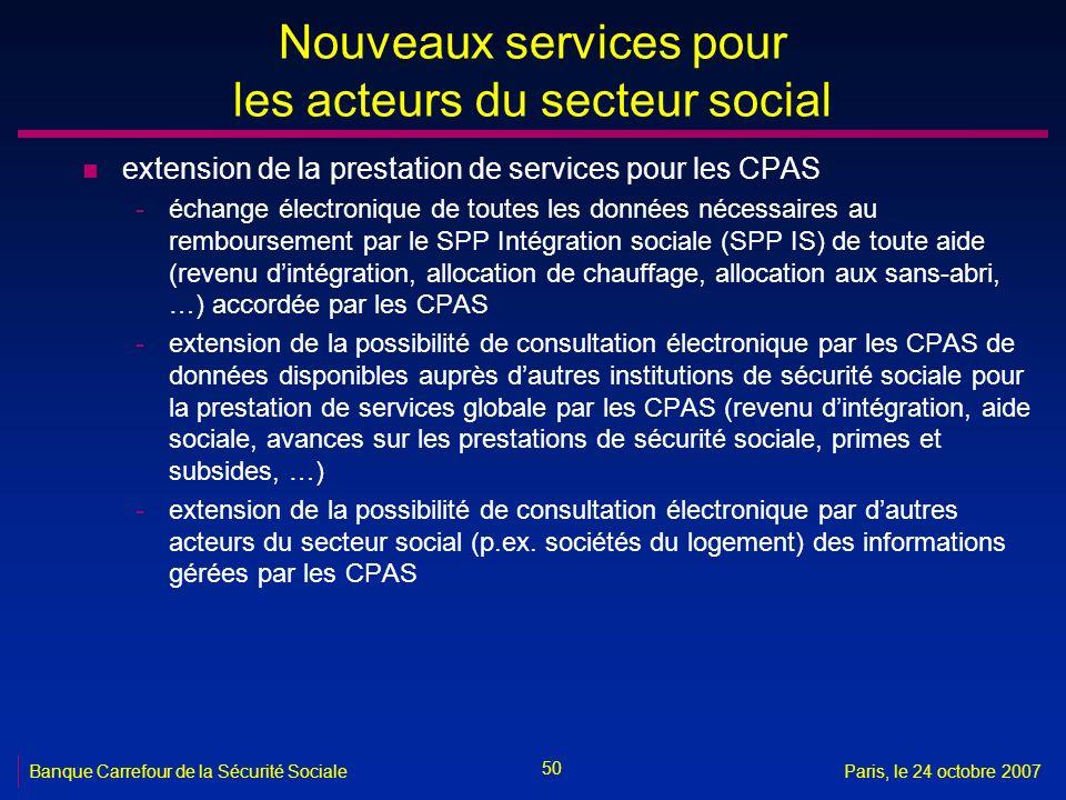 50 Banque Carrefour de la Sécurité SocialeParis, le 24 octobre 2007 Nouveaux services pour les acteurs du secteur social n extension de la prestation