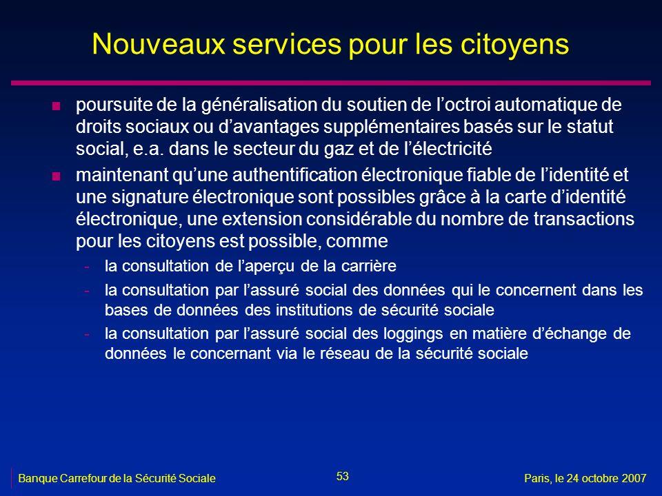 53 Banque Carrefour de la Sécurité SocialeParis, le 24 octobre 2007 Nouveaux services pour les citoyens n poursuite de la généralisation du soutien de